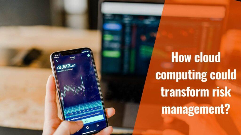 cloud computing could transform risk management